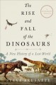 Cover for The rise and fall of the dinosaurs: a new history of a lost world