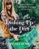Cover for Dishing up the dirt: simple recipes for cooking through the seasons