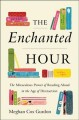 Cover for The enchanted hour: the miraculous power of reading aloud in the age of dis...