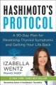 Cover for Hashimoto's protocol: a 90-day plan for reversing thyroid symptoms and gett...