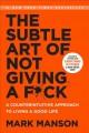 Cover for The subtle art of not giving a fuck: a counterintuitive approach to living ...