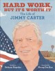 Cover for Hard work, but it's worth it: the life of Jimmy Carter