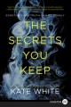 Cover for The secrets you keep: a novel [Large Print]