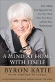 Cover for A mind at home with itself: how asking four questions can free your mind, o...