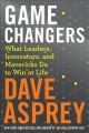 Cover for Game changers: what leaders, innovators, and mavericks do to win at life