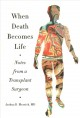 Cover for When death becomes life: notes from a transplant surgeon