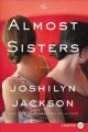 Cover for The almost sisters [Large Print]