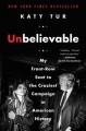 Cover for Unbelievable: my front-row seat to the craziest campaign in American histor...