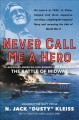 Cover for Never Call Me a Hero: A Legendary American Dive-Bomber Pilot Remembers the ...
