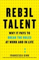Cover for Rebel talent: why it pays to break the rules at work and in life