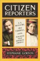 Cover for Citizen reporters: S.S. McClure, Ida Tarbell, and the magazine that rewrote...