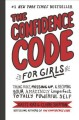Cover for The confidence code for girls: taking risks, messing up, & becoming your am...