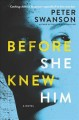 Cover for Before she knew him: a novel