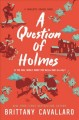 Cover for A question of Holmes: a Charlotte Holmes novel