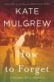 Cover for How to forget: a daughter's memoir