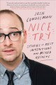 Cover for Nice try: stories of best intentions and mixed results