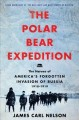 Cover for The  Polar Bear Expedition: the heroes of America's forgotten invasion of R...
