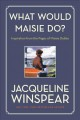 Cover for What would Maisie do?: inspiration from the pages of Maisie Dobbs