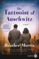 Cover for THE TATTOOIST OF AUSCHWITZ: a novel [Large Print]