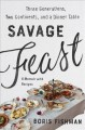 Cover for Savage feast: three generations, two continents, and a dinner table (a memo...