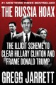 Cover for The Russia hoax: the illicit scheme to clear Hillary Clinton and frame Dona...