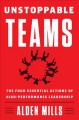 Cover for Unstoppable teams: the four essential actions of high-performance leadershi...