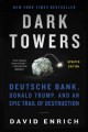 Cover for Dark towers: Deutsche Bank, Donald Trump, and an epic trail of destruction
