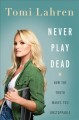Cover for Never Play Dead: How the Truth Makes You Unstoppable