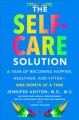 Cover for The self-care solution: a year of becoming happier, healthier, and fitter--...