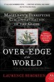 Cover for Over the Edge of the World: Magellan's Terrifying Circumnavigation of the G...