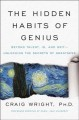 Cover for The hidden habits of genius: beyond talent, IQ, and grit--unlocking the sec...