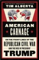 Cover for American carnage: on the front lines of the Republican civil war and the ri...