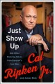 Cover for Just Show Up: And Other Enduring Values from Baseball's Iron Man