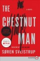 Cover for The chestnut man: a novel [Large Print]