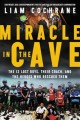 Cover for Miracle in the Cave: The 12 Lost Boys, Their Coach, and the Heroes Who Resc...