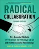 Cover for Radical Collaboration: Five Essential Skills to Overcome Defensiveness and ...