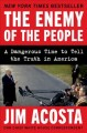 Cover for The enemy of the people: a dangerous time to tell the truth in America