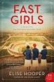 Cover for Fast Girls: A Novel of the 1936 Women's Olympic Team