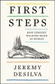 Cover for First Steps: How Upright Walking Made Us Human