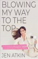 Cover for Blowing my way to the top: how to break the rules, find your purpose, and c...