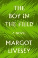 Cover for The boy in the field: a novel