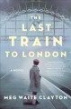Cover for The last train to London: a novel