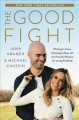 Cover for The good fight: wanting to leave, choosing to stay, and the powerful practi...