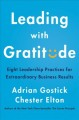 Cover for Leading with gratitude: eight leadership practices for extraordinary busine...