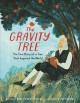 Cover for The Gravity Tree: The True Story of a Tree That Inspired the World