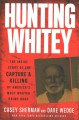 Cover for Hunting Whitey: the inside story of the capture & killing of America's most...