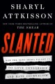 Cover for Slanted: how the news media taught us to love censorship and hate journalis...