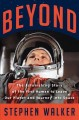 Cover for Beyond: the astonishing story of the first human to leave our planet and jo...