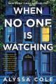 Cover for When no one is watching: a thriller