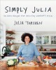 Cover for Simply Julia: 110 easy recipes for healthy comfort food